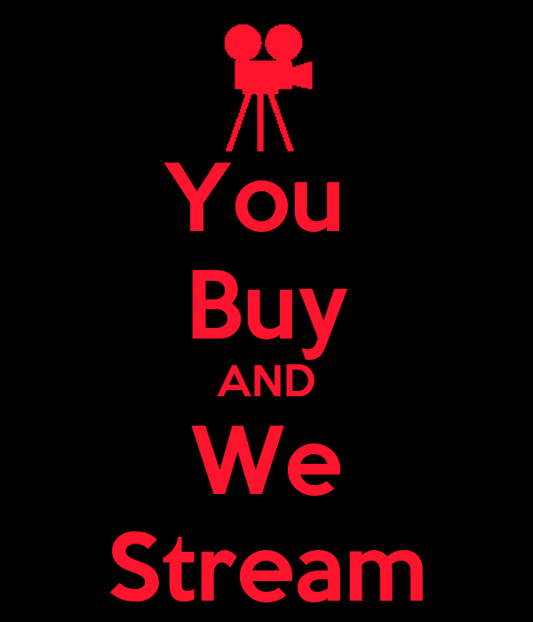 You  Buy AND We Stream