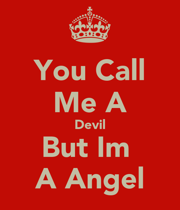You Call Me A Devil But Im  A Angel