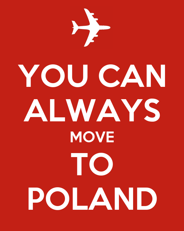 YOU CAN ALWAYS MOVE TO POLAND