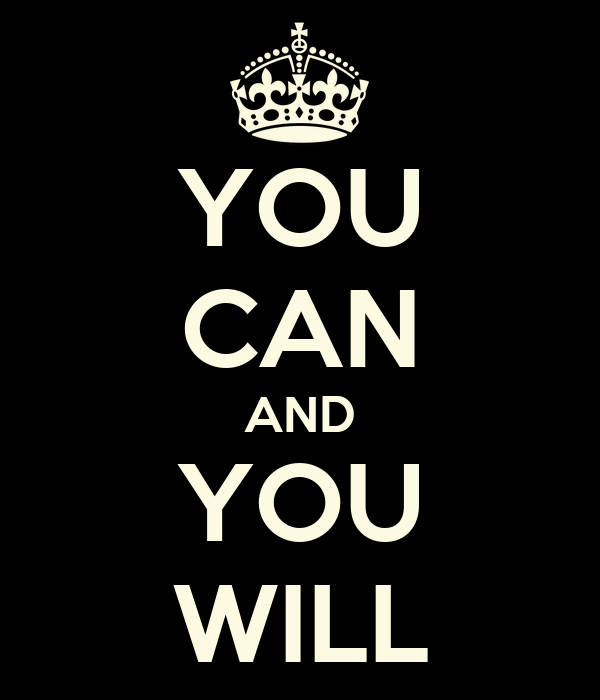 YOU CAN AND YOU WILL