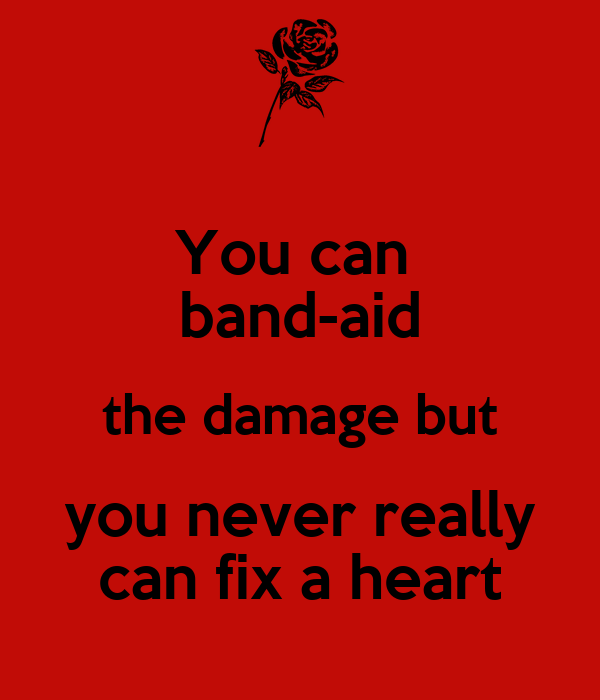 You can  band-aid the damage but you never really can fix a heart