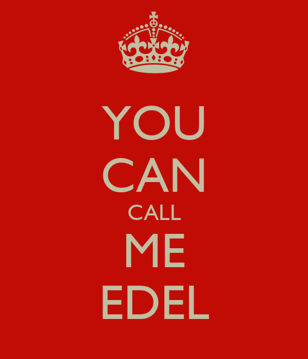YOU CAN CALL ME EDEL