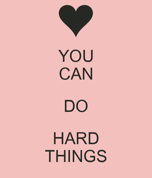 YOU CAN DO HARD THINGS
