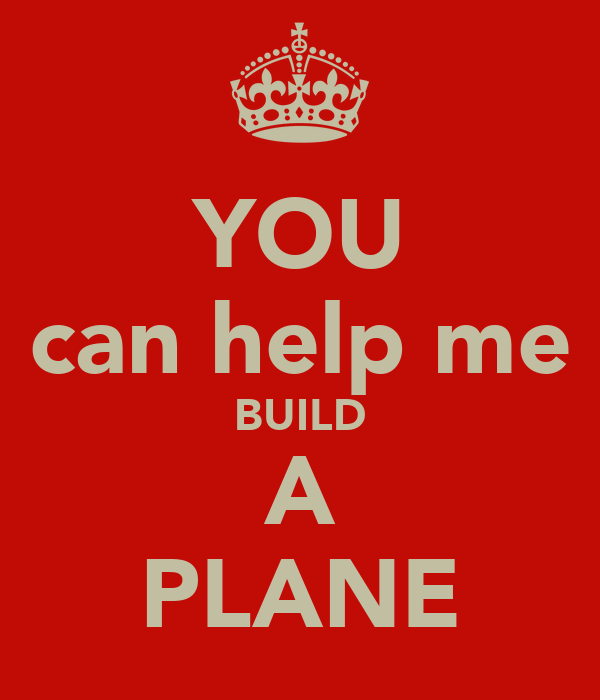 YOU can help me BUILD A PLANE