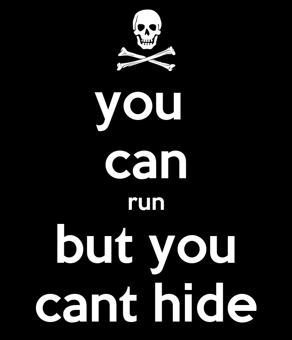 You Can Run, But You Cant Hide