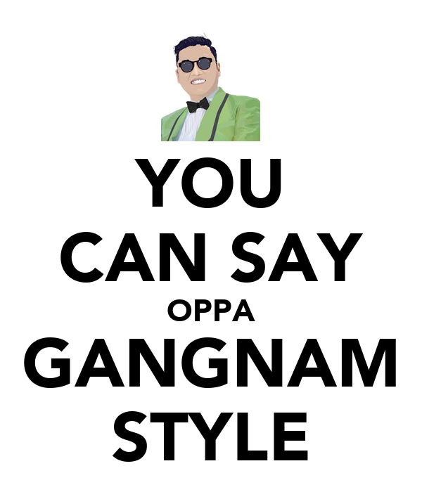 YOU CAN SAY OPPA GANGNAM STYLE