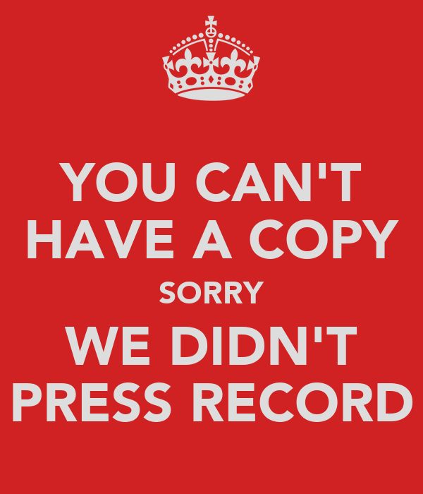 YOU CAN'T HAVE A COPY SORRY WE DIDN'T PRESS RECORD