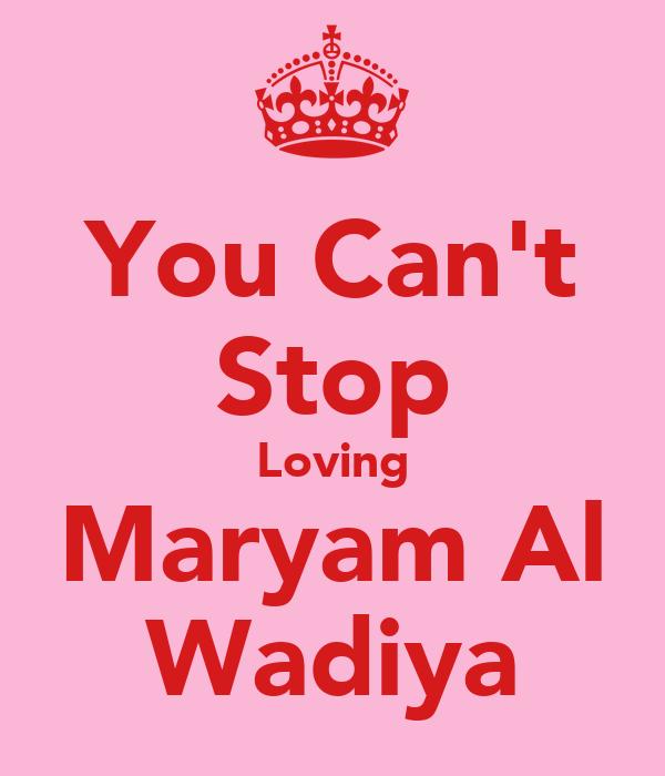 You Can't Stop Loving Maryam Al Wadiya
