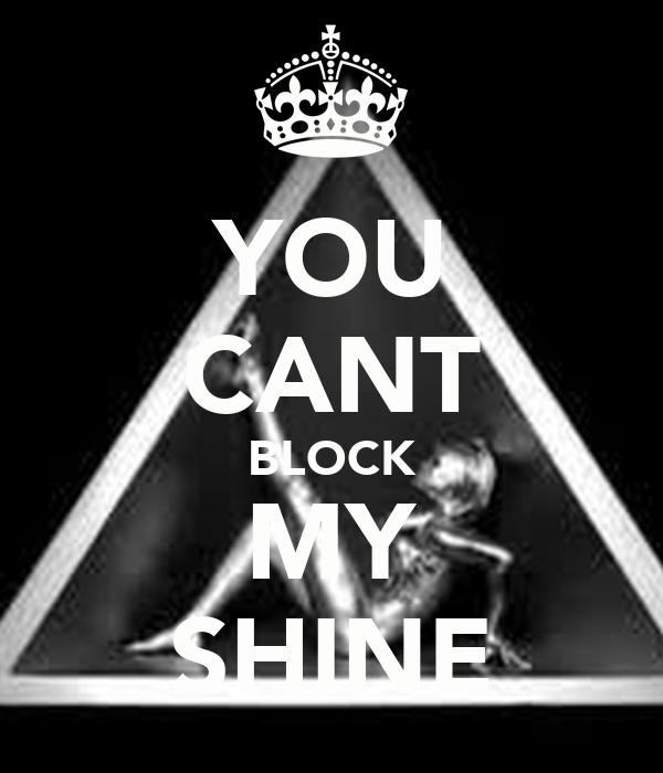 YOU CANT BLOCK MY SHINE