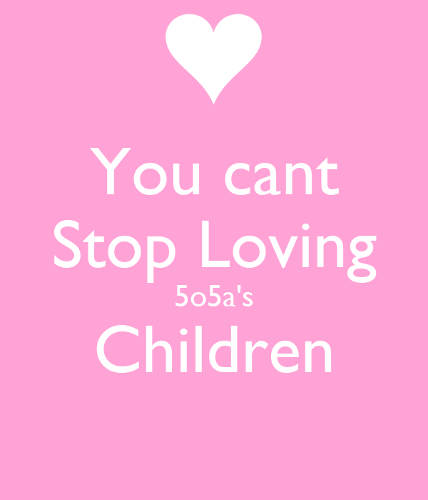 You cant Stop Loving 5o5a's Children