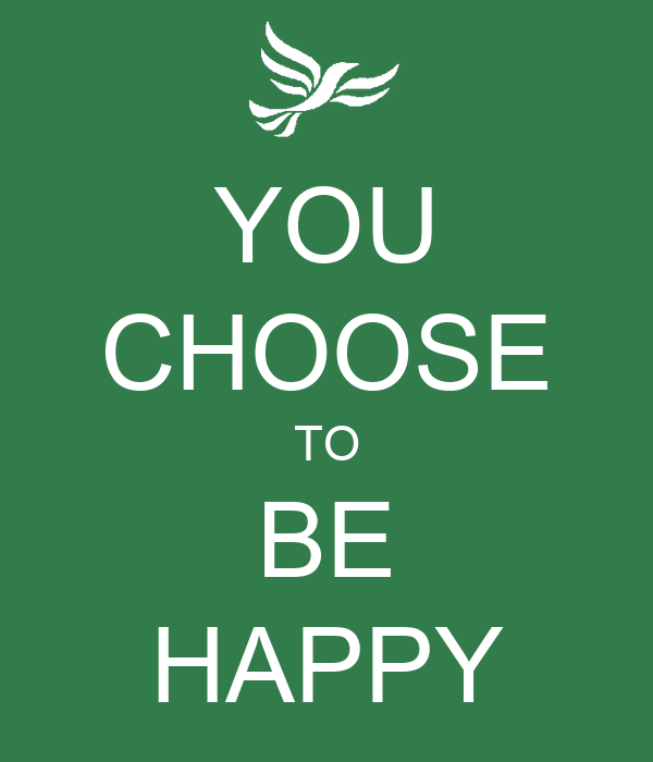 YOU CHOOSE TO BE HAPPY