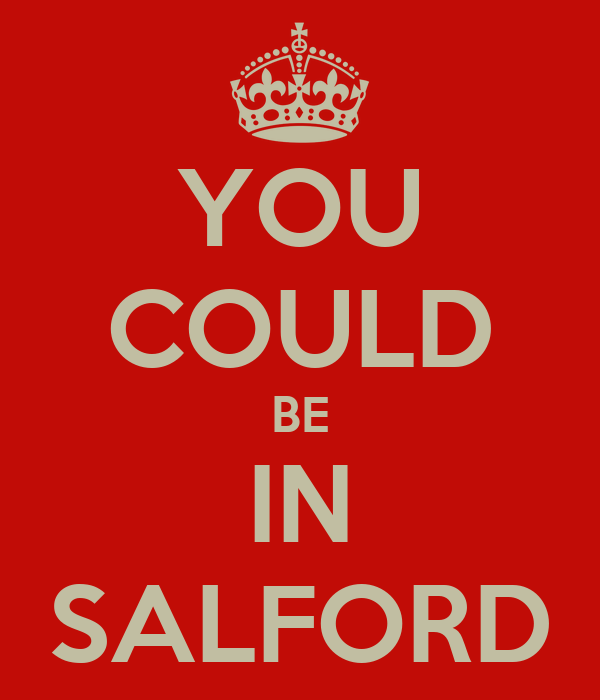 YOU COULD BE IN SALFORD