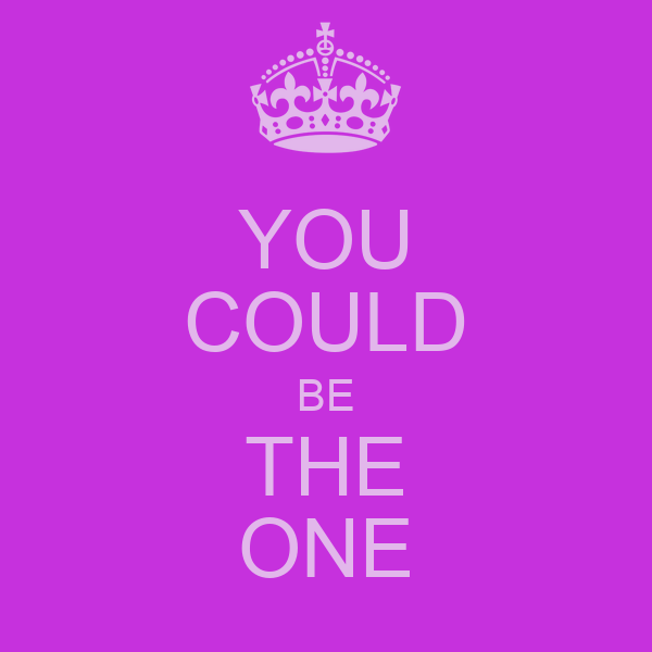 YOU COULD BE THE ONE