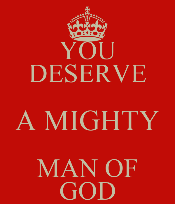 YOU DESERVE A MIGHTY MAN OF GOD