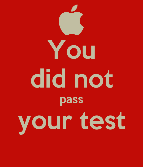 You did not pass your test