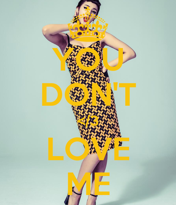 YOU DON'T </3 LOVE ME