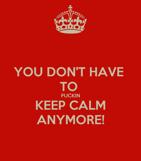 you don 39 t have to fuckin keep calm anymore poster elnaz keep calm o matic. Black Bedroom Furniture Sets. Home Design Ideas