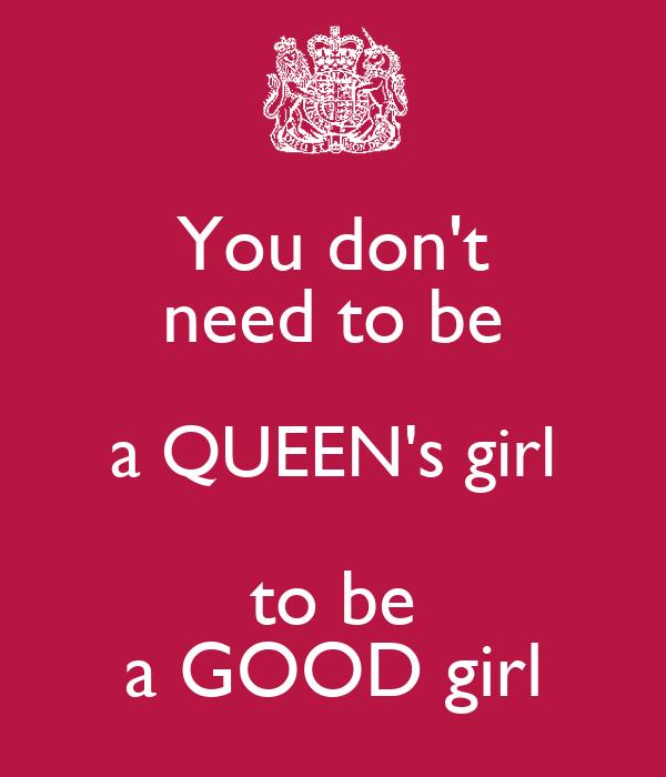 You don't need to be a QUEEN's girl to be a GOOD girl