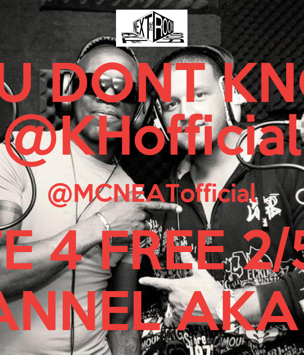 """""""YOU DONT KNOW"""" @KHofficial @MCNEATofficial VOTE 4 FREE 2/5 PM CHANNEL AKA app"""