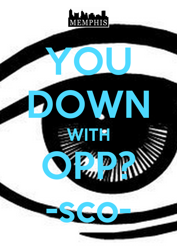 YOU DOWN WITH OPP? -sco-