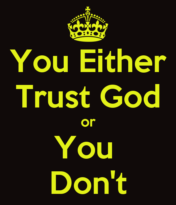 You Either Trust God or You  Don't