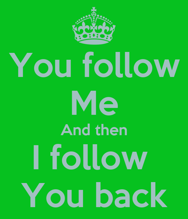 You follow Me And then I follow  You back