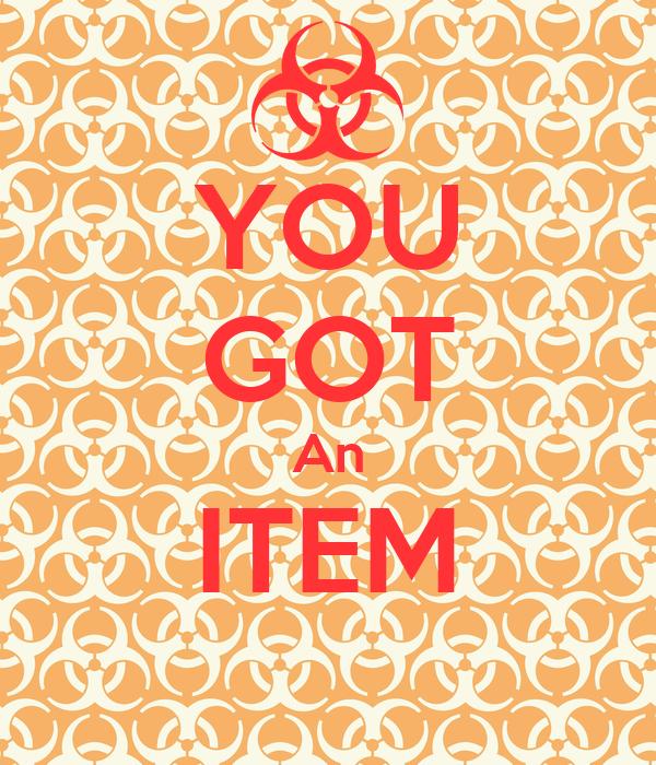 YOU GOT An ITEM