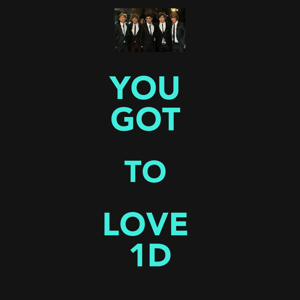 YOU  GOT  TO  LOVE  1D