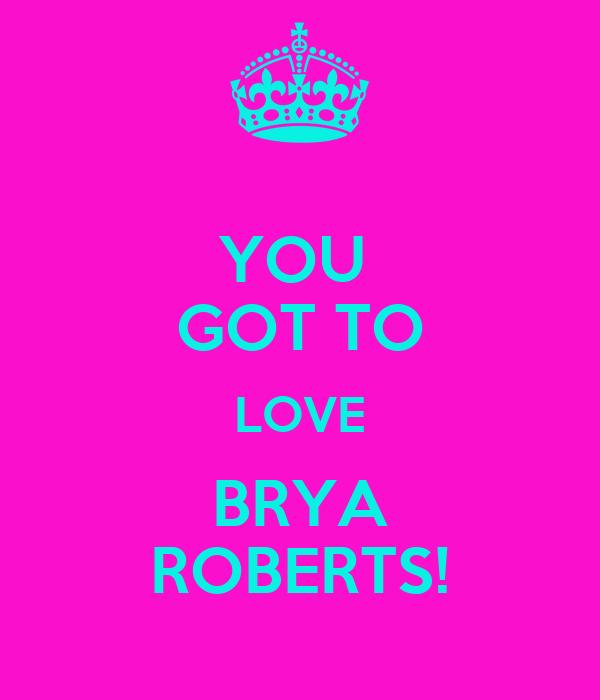 YOU  GOT TO LOVE BRYA ROBERTS!