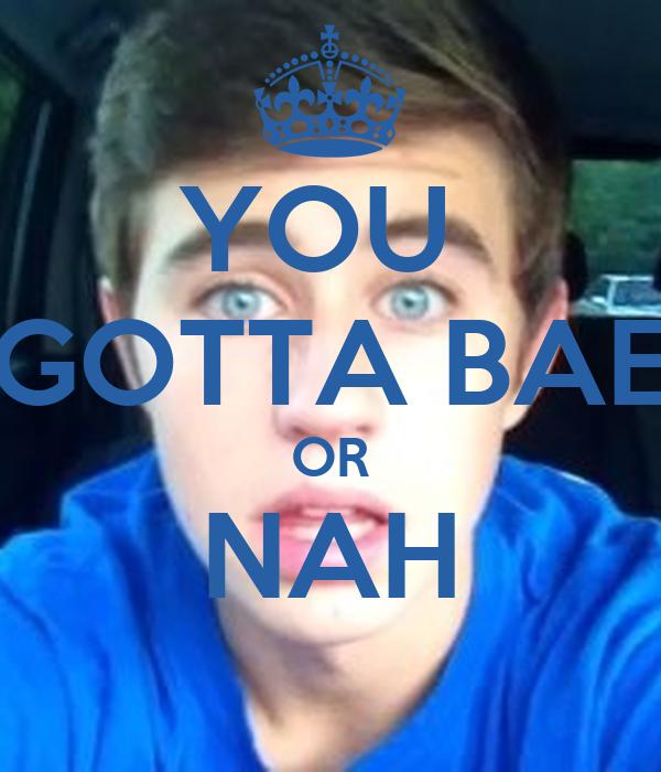 YOU  GOTTA BAE OR NAH