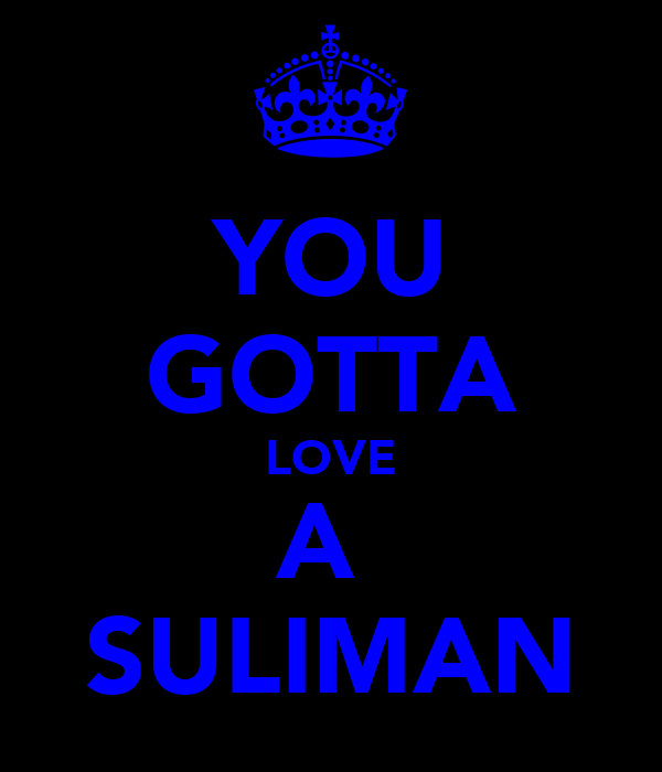 YOU GOTTA LOVE A  SULIMAN