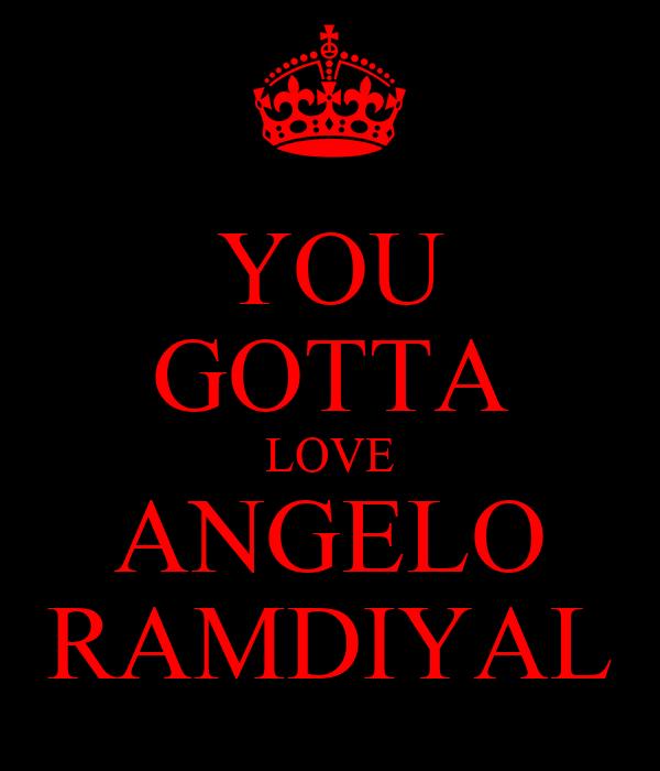 YOU GOTTA LOVE ANGELO RAMDIYAL