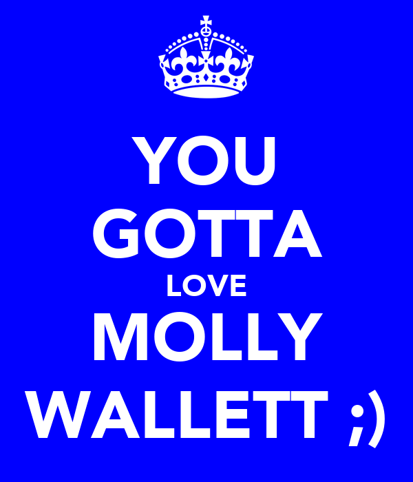 YOU GOTTA LOVE MOLLY WALLETT ;)