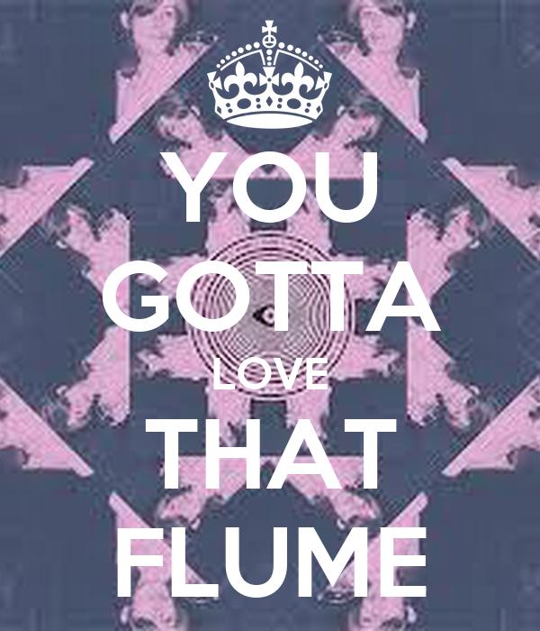 YOU GOTTA LOVE THAT FLUME