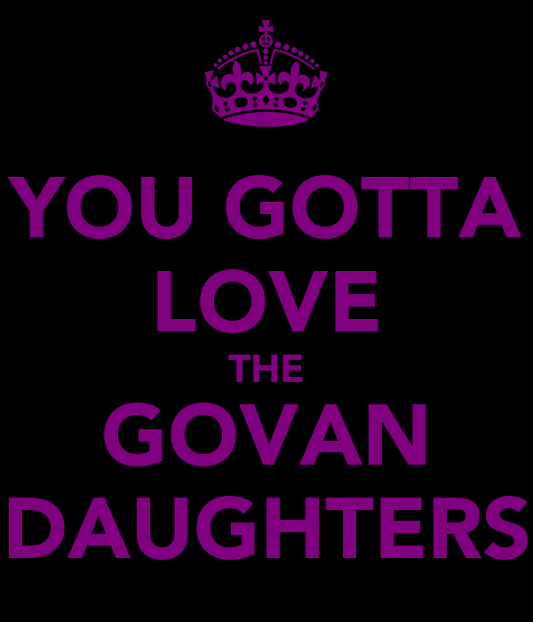 YOU GOTTA LOVE THE GOVAN DAUGHTERS