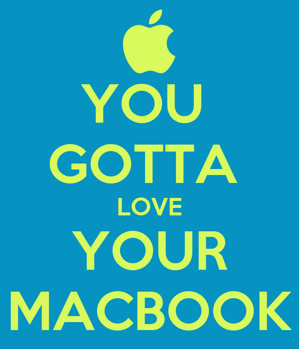 YOU  GOTTA  LOVE YOUR MACBOOK