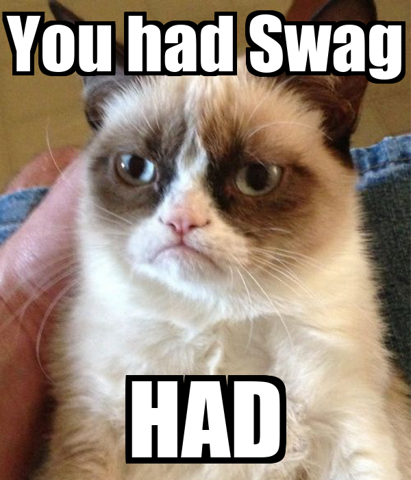 You had Swag HAD