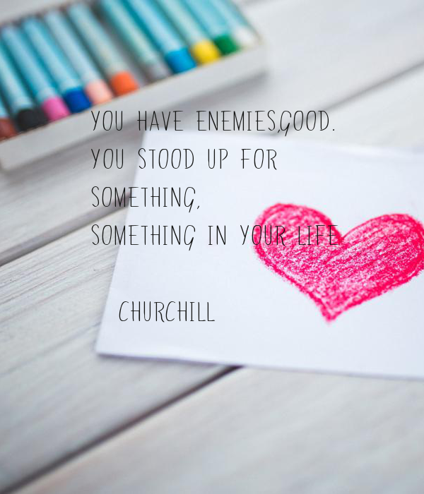 you have enemies,good. 
