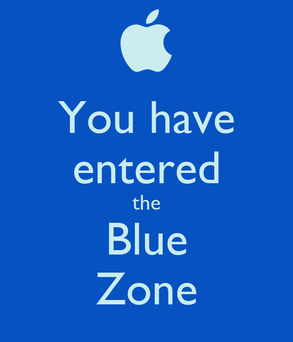 You have entered the Blue Zone