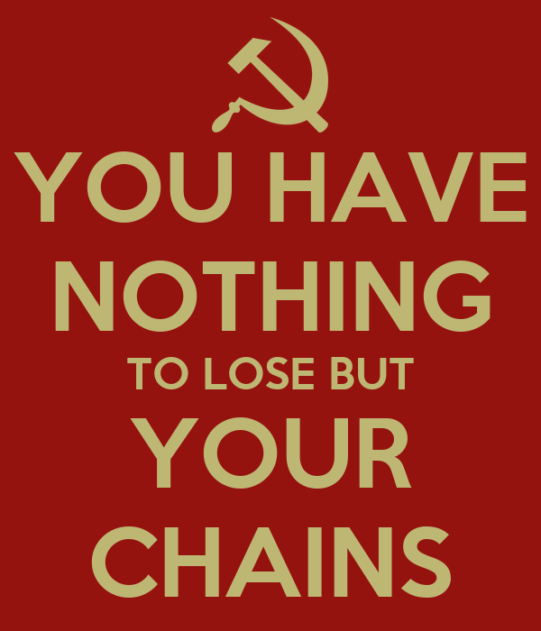 YOU HAVE NOTHING TO LOSE BUT YOUR CHAINS