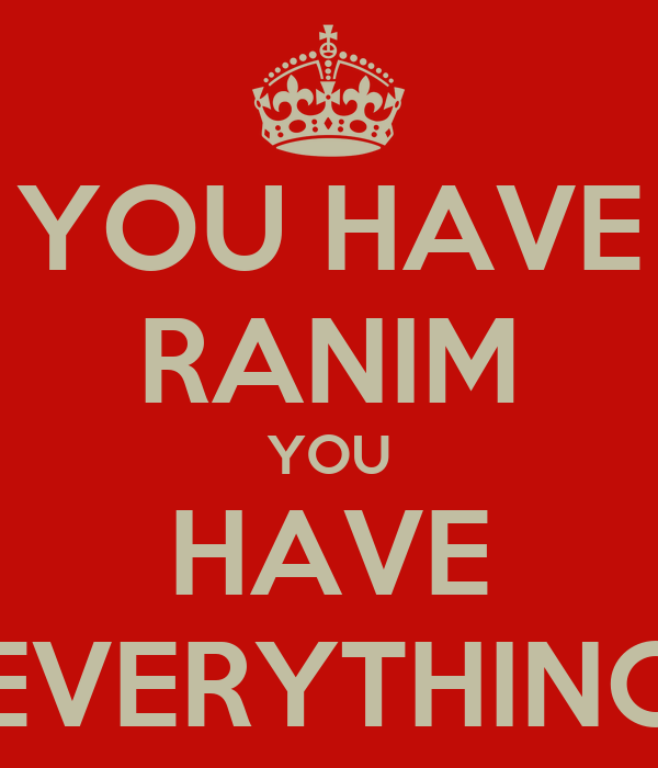 YOU HAVE RANIM YOU HAVE EVERYTHING
