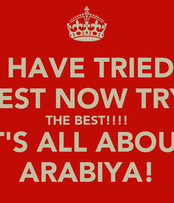 YOU HAVE TRIED THE REST NOW TRY  THE BEST!!!! IT'S ALL ABOUT ARABIYA!