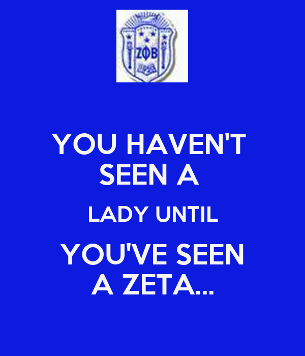 YOU HAVEN'T  SEEN A  LADY UNTIL YOU'VE SEEN A ZETA...