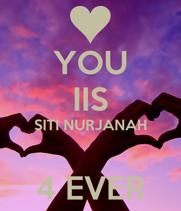 YOU IIS SITI NURJANAH  4 EVER