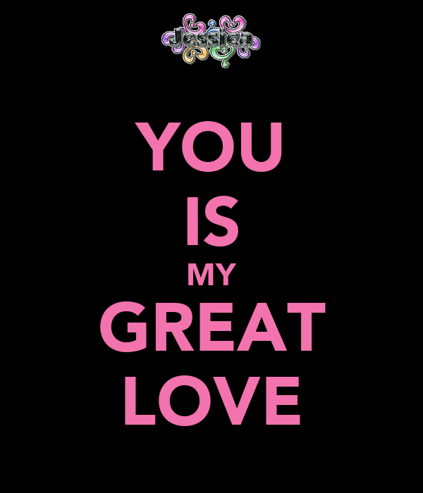 YOU IS MY GREAT LOVE