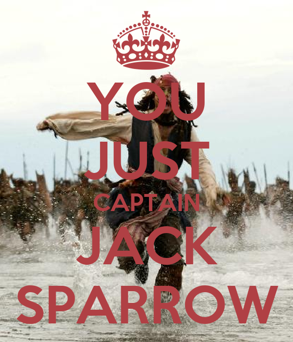 YOU JUST CAPTAIN JACK SPARROW