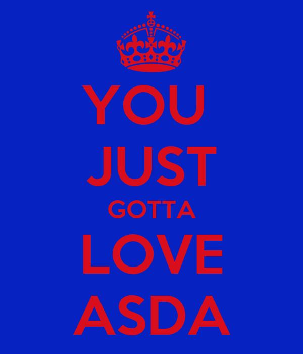 YOU  JUST GOTTA LOVE ASDA