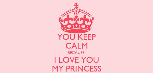 you keep calm because i love you my princess