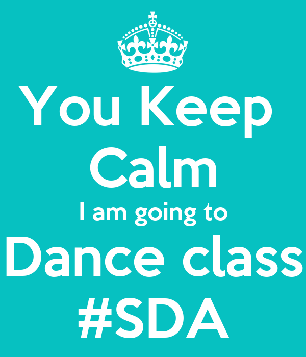 You Keep  Calm I am going to Dance class #SDA