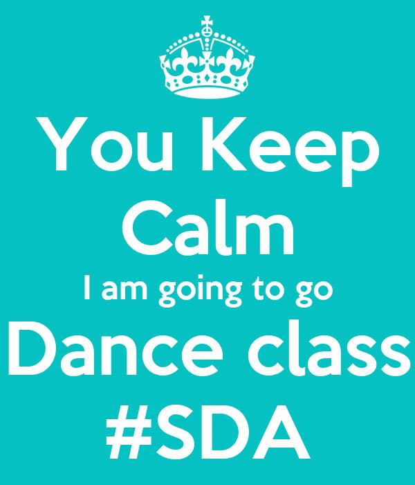 You Keep  Calm I am going to go Dance class #SDA